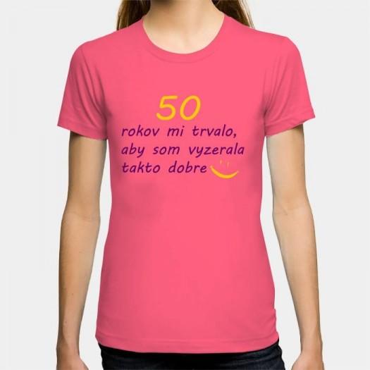 Dámske humorné tričko s výšivkou: 50 rokov mi trvalo, aby som vyzerala takto dobre + smajlík