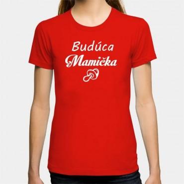 Dámske humorné tričko s výšivkou: Budúca Mamička + cumeľ
