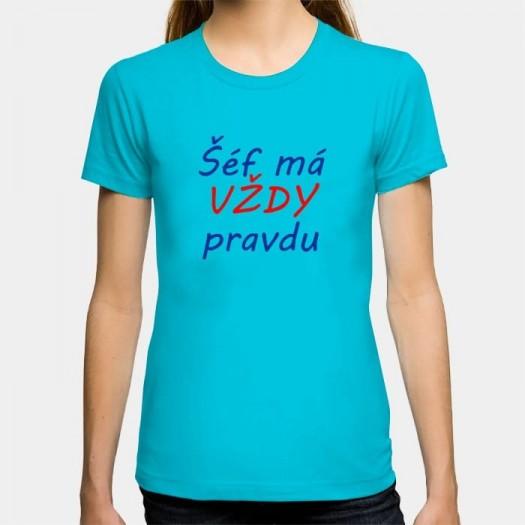 Dámske humorné tričko s výšivkou: Šéf má VŽDY pravdu