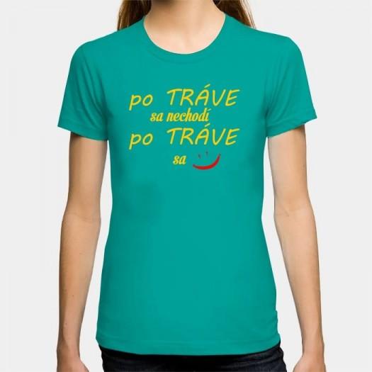 Dámske humorné tričko s výšivkou: po TRÁVE sa nechodí, po TRÁVE sa + smajlík