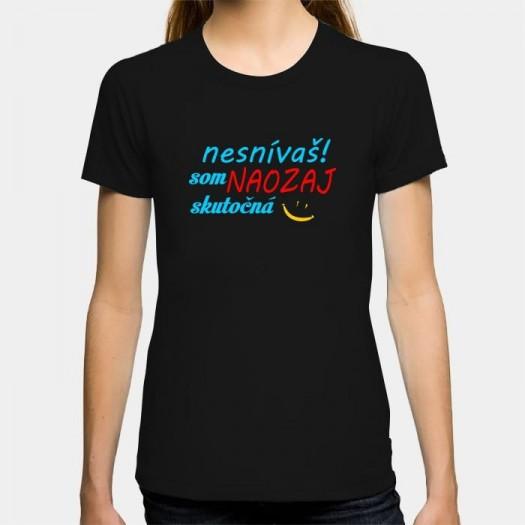Dámske humorné tričko s výšivkou: nesvívaš som NAOZAJ skutočná + smajlík
