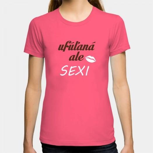 Dámske humorné tričko s výšivkou: ufúľaná ale SEXI + ústa