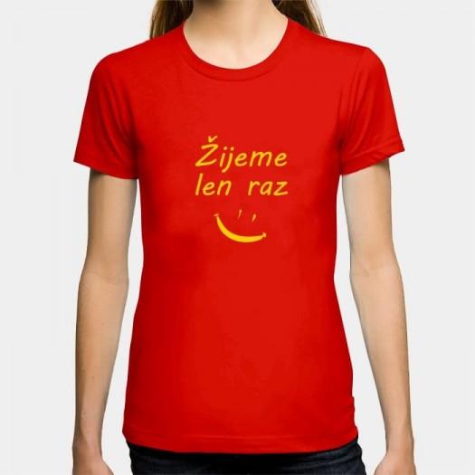 Dámske humorné tričko s výšivkou: Žijeme len raz + smajlík